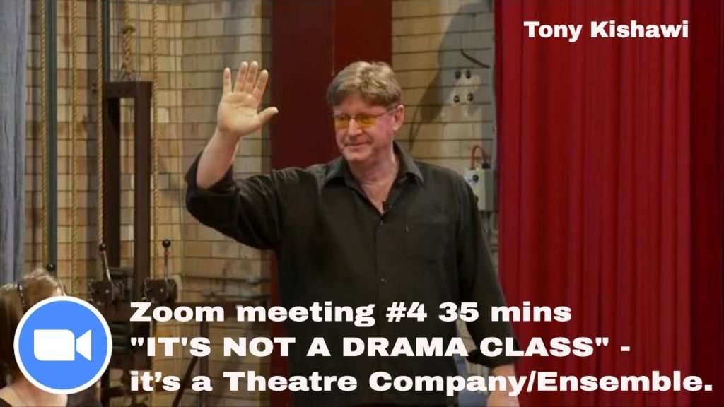 "10th june Zoom #4 replay ""IT'S NOT A DRAMA CLASS"" – it's a Theatre Company/Ensemble."